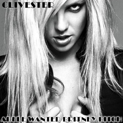 Clivester - Adele Wanted Britney Bitch
